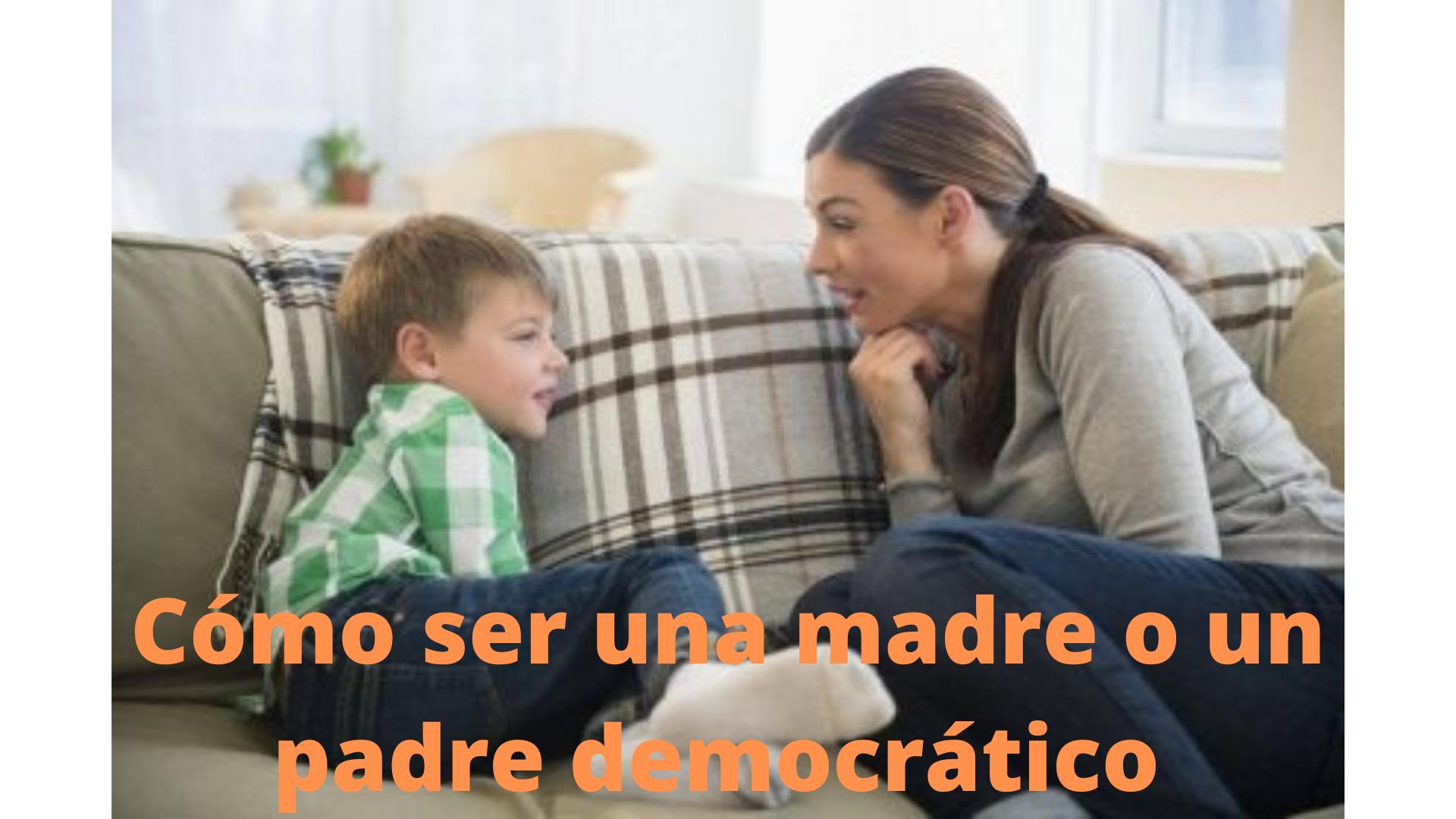 Cómo ser una madre o un padre democrático